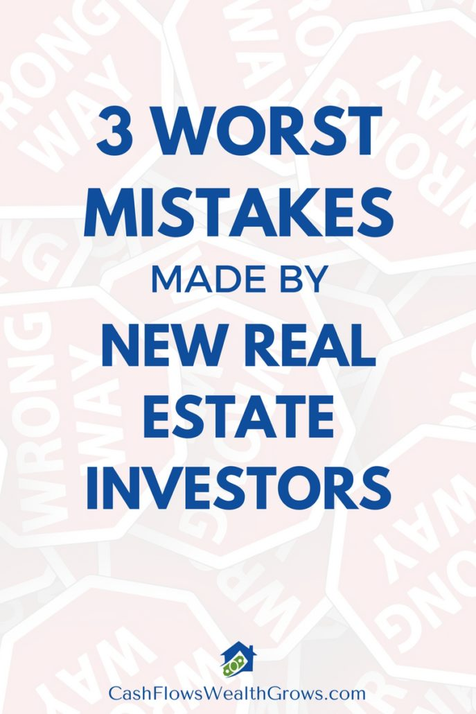 3 Worst Mistakes Made By New Real Estate Investors